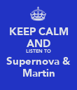 KEEP CALM AND LISTEN TO Supernova & Martin - Personalised Poster large