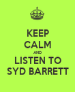 KEEP CALM AND LISTEN TO SYD BARRETT - Personalised Poster large