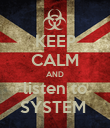 KEEP CALM AND listen to SYSTEM  - Personalised Poster large