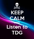 KEEP CALM AND Listen to TDG - Personalised Poster large