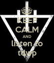 KEEP CALM AND listen to tdwp - Personalised Poster large