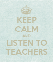 KEEP CALM AND LISTEN TO TEACHERS - Personalised Poster large