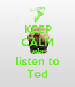 KEEP CALM AND listen to Ted - Personalised Poster large
