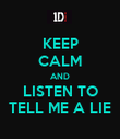 KEEP CALM AND LISTEN TO TELL ME A LIE - Personalised Poster large