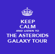 KEEP CALM AND LISTEN TO THE ASTEROIDS GALAXY TOUR - Personalised Poster large