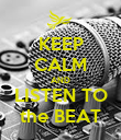 KEEP CALM AND LISTEN TO the BEAT - Personalised Poster large