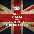 KEEP CALM AND LISTEN TO THE BEATLES. - Personalised Poster small