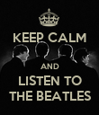 KEEP CALM  AND LISTEN TO THE BEATLES - Personalised Poster large
