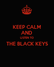 KEEP CALM AND  LISTEN TO THE BLACK KEYS  - Personalised Poster large