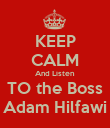 KEEP CALM And Listen TO the Boss Adam Hilfawi - Personalised Poster large