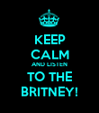 KEEP CALM AND LISTEN TO THE BRITNEY! - Personalised Poster large