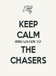 KEEP CALM AND LISTEN TO THE CHASERS - Personalised Poster large