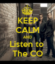 KEEP CALM AND Listen to  The CO - Personalised Poster large