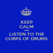 KEEP CALM AND LISTEN TO THE CORPS OF DRUMS - Personalised Poster large