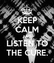 KEEP CALM AND LISTEN TO THE CURE. - Personalised Poster large
