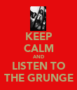 KEEP CALM AND LISTEN TO THE GRUNGE - Personalised Poster large