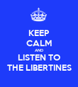 KEEP CALM AND LISTEN TO THE LIBERTINES - Personalised Poster large