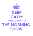 KEEP CALM AND LISTEN TO THE MORNING  SHOW - Personalised Poster large