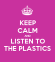KEEP CALM AND LISTEN TO THE PLASTICS - Personalised Poster large