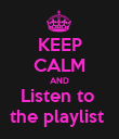 KEEP CALM AND Listen to  the playlist  - Personalised Poster large