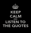 KEEP CALM AND LISTEN TO THE QUOTES - Personalised Poster large