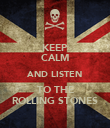 KEEP CALM AND LISTEN TO THE ROLLING STONES - Personalised Poster large