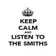 KEEP CALM AND LISTEN TO THE SMITHS - Personalised Poster large