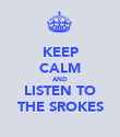 KEEP CALM AND LISTEN TO THE SROKES - Personalised Poster large
