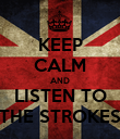 KEEP CALM AND LISTEN TO THE STROKES - Personalised Poster large