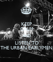 KEEP CALM AND LISTEN TO THE URBAN EARLYMEN - Personalised Poster large