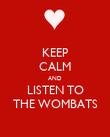 KEEP CALM AND LISTEN TO THE WOMBATS - Personalised Poster large