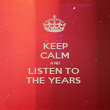 KEEP CALM AND LISTEN TO  THE YEARS  - Personalised Poster large