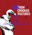 KEEP CALM AND LISTEN TO THEM CROOKED VULTURES - Personalised Poster large