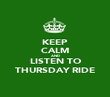 KEEP CALM AND LISTEN TO THURSDAY RIDE - Personalised Poster large