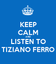 KEEP CALM AND LISTEN TO TIZIANO FERRO - Personalised Poster large