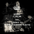 KEEP CALM AND Listen to Todd Dammit Kerns - Personalised Poster large