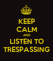 KEEP CALM AND LISTEN TO TRESPASSING - Personalised Poster large