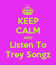 KEEP CALM AND Listen To Trey Songz - Personalised Poster large