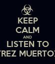 KEEP CALM AND LISTEN TO TREZ MUERTOZ - Personalised Poster large