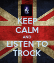 KEEP CALM AND LISTEN TO TROCK - Personalised Poster large