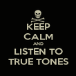 KEEP CALM AND LISTEN TO TRUE TONES - Personalised Poster large