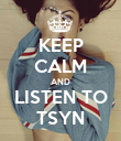 KEEP CALM AND LISTEN TO TSYN - Personalised Poster large