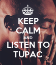 KEEP CALM AND LISTEN TO TUPAC - Personalised Poster large