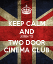 KEEP CALM AND LISTEN TO TWO DOOR CINEMA CLUB - Personalised Poster large