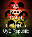 KEEP CALM AND LISTEN to UyE Republic - Personalised Poster large