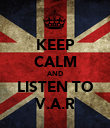 KEEP CALM AND LISTEN TO V.A.R - Personalised Poster large
