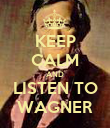 KEEP CALM AND LISTEN TO WAGNER - Personalised Poster large