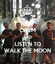 KEEP CALM AND LISTEN TO WALK THE MOON - Personalised Poster large