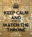 KEEP CALM AND LISTEN TO  WATCH THE THRONE - Personalised Poster large