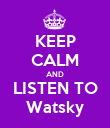 KEEP CALM AND LISTEN TO Watsky - Personalised Poster large
